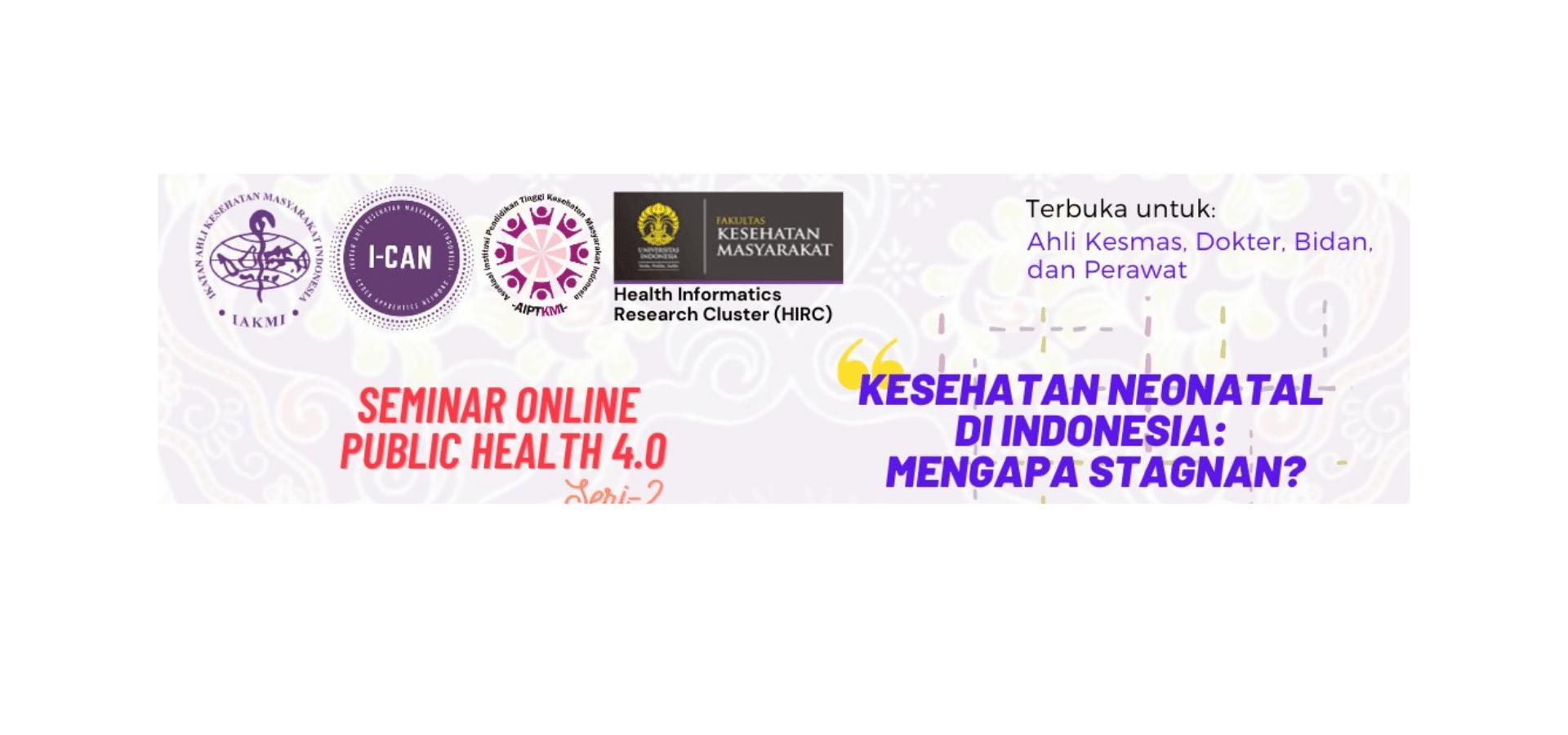 Webinar Series IAKMI Cyber Apprentice Network: Kesehatan Neonatal di Indonesia: Mengapa Stagnan?